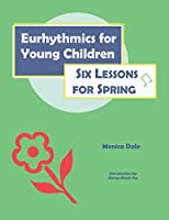 Eurhythmics for Young Children: Six Lessons for Spring