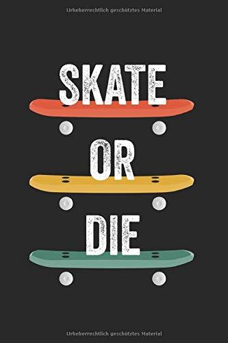 Notizbuch Skate Or Die Skateboard: Skateboard I Tagebuch I liniert I 100 Seiten