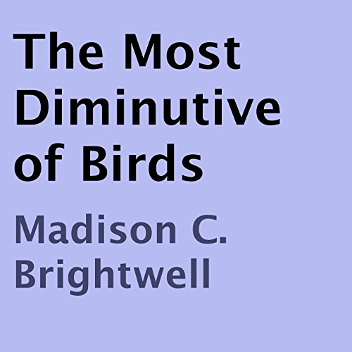 The Most Diminutive of Birds Audiobook By Madison C. Brightwell cover art