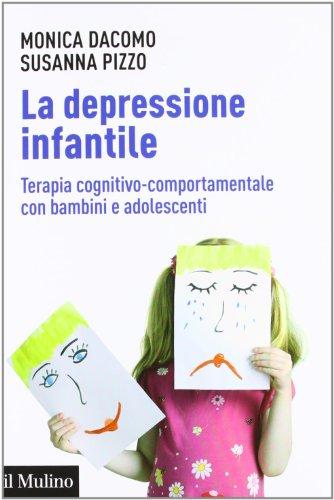 La depressione infantile. Terapia cognitivo-comportamentale con bambini e adolescenti