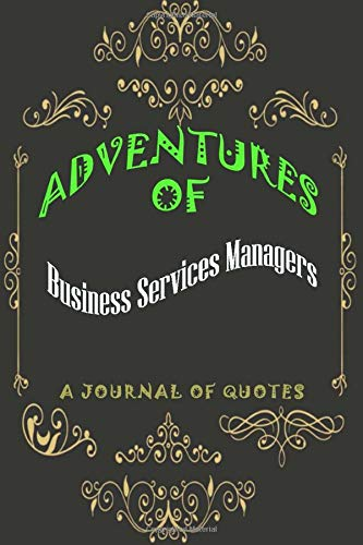 Business Services Managers: Adventures of Business Services Managers: A Journal of Quotes: Prompted Quote Journal (6inx9in) Business Services Managers ... ... Book, Best Business Services Managers