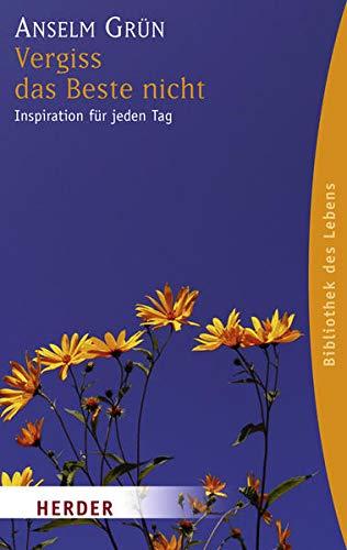 Vergiss das Beste nicht: Inspiration für jeden Tag (HERDER spektrum)