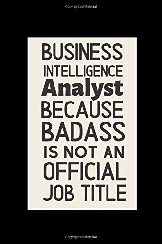 Business Intelligence Analyst Because Badass Is Not An Official Job Title: This Is My Scary Business Intelligence Analyst Journal