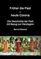 Frueher die Pest - heute Corona: Die Geschichte der Pest mit Bezug zur Harzregion