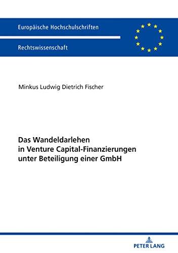 Das Wandeldarlehen in Venture Capital-Finanzierungen unter Beteiligung einer GmbH (Europäische Hochschulschriften Recht, Band 5976)