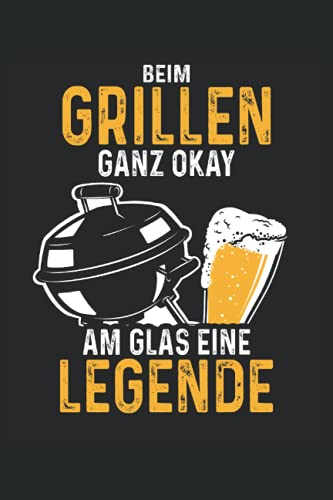 Beim Grillen ganz Okay am Glas eine Legende: Grill BBQ Grillmeister Notizbuch (liniert) Bier Trinker Spruch
