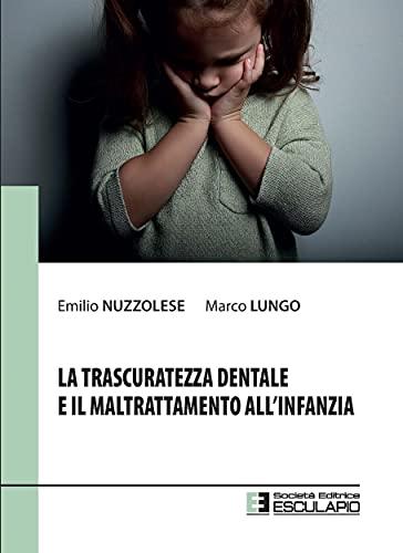 La trascuratezza dentale e il maltrattamento all'infanzia (Italian Edition)