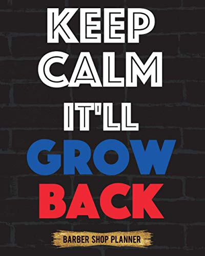 Keep Calm It'll Grow Back: Barber Shop Planner Manage Your Time And Everyone Elses To A Tee Design