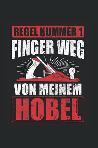 Regel Nummer 1 Finger Weg Von Meinem Hobel: Schreiner Notizbuch, Schreinerei Geschenkidee für den Tischler (Gepunktet, Dot Grid, 120 Seiten, ca. DIN A5)