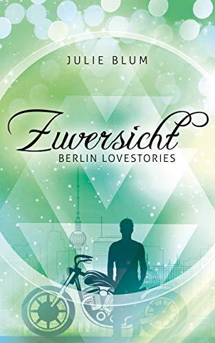 Zuversicht (Berlin Lovestories 2) von [Julie Blum]