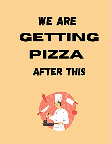 We Are getting Pizza After This: chef gifts for women - cute blank lined notebook for chef and cooking lovers - perfect gift for christmas,father's day,mother's day,anniversary,birthday