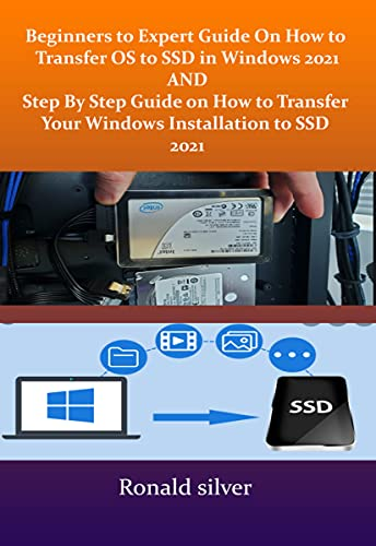Beginners to Expert Guide On How to Transfer OS to SSD in Windows 2021 And Step By Step Guide on How to Transfer Your Windows Installation to A SSD 2021 (English Edition)