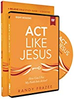 Act Like Jesus: How Can I Put My Faith into Action?