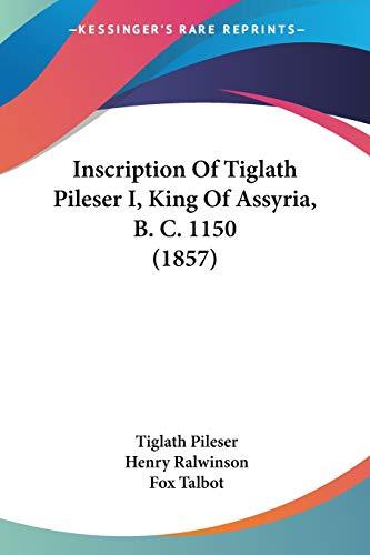Inscription Of Tiglath Pileser I, King Of Assyria, B. C. 1150 (1857)