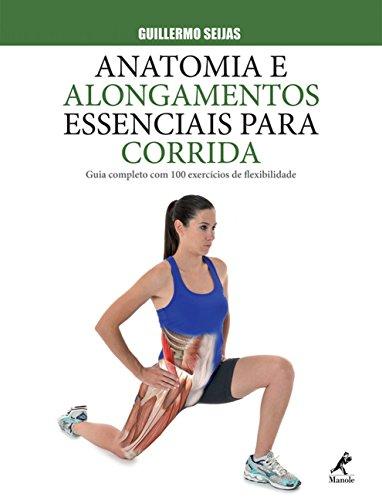 Anatomia e alongamentos essenciais para corrida: Guia completo com 100 exercícios de flexibilidade
