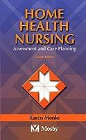Home Health Nursing: Assessment and Care Planning, 4e (Home Health Nursing Assessment and Care Planning)