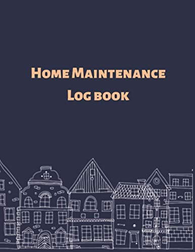 Home Maintenance Log book: The homeowners journal, to keep track and record your house maintenance and schedule your cleaning, service and repair list.