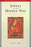 Jewels of the Middle Way: The Madhyamaka Legacy of Atisa and His Early Tibetan Followers (22) (Studies in Indian and Tibetan Buddhism)