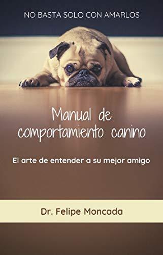 Manual de comportamiento canino: El arte de entender a tu mejor amigo