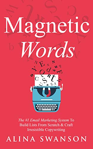 Magnetic Words: The #1 Email Marketing System To Build Lists From Scratch & Craft Irresistible Copywriting