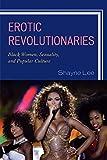 Erotic Revolutionaries: Black Women, Sexuality, and Popular Culture