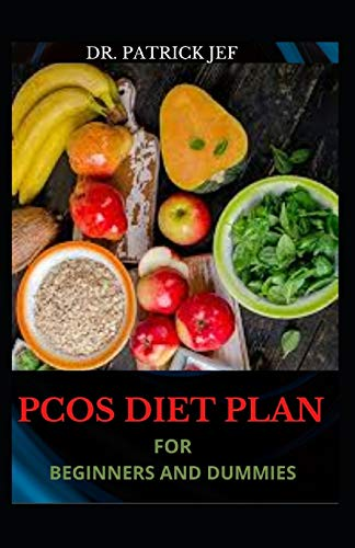 PCOS DIET PLAN FOR BEGINNERS AND DUMMIES: Super Easy Recipes To Eliminate Male Hormones And Live A Healthier Life
