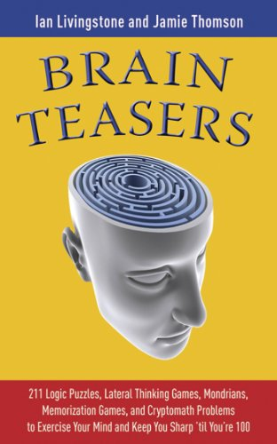 Brain Teasers: 211 Logic Puzzles, Lateral Thinking Games, Mazes, Crosswords, and IQ Tests to Exercise Your Mind and Keep You Sharp 'til You're 100 (Brain Teasers Series)