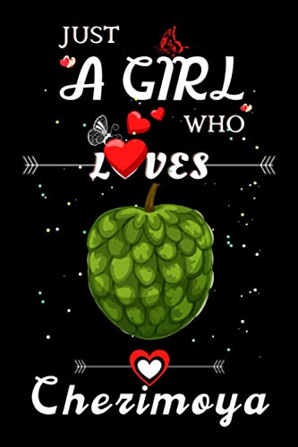 Just a Girl Who Loves Cherimoya: Cute Blank Lined Notebook gift for Cherimoya Lover Girls/ Fruits Journal, Notebook or Diary to Write Notes/ Gifts for ... Birthday/ Thanksgiving/ Girl Child Day, etc.