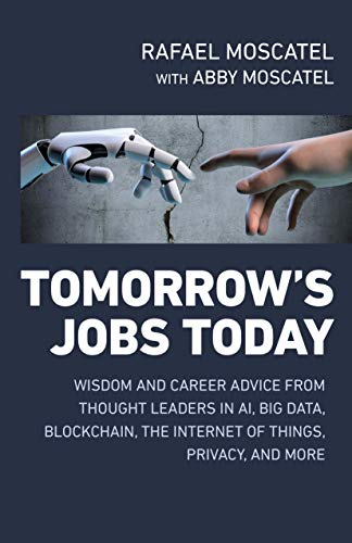 Tomorrow's Jobs Today: Wisdom and Career Advice from Thought Leaders in AI, Big Data, Blockchain, the Internet of Things, Privacy, and More (English Edition)