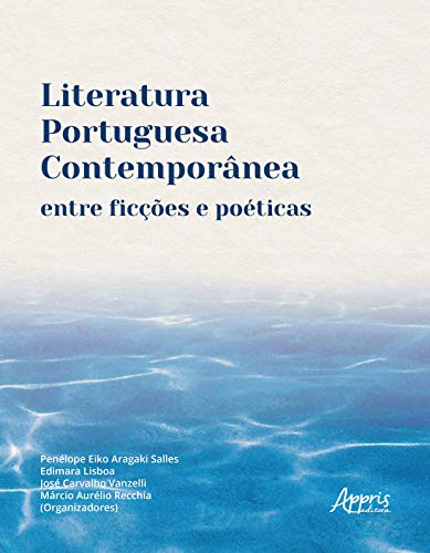 Literatura Portuguesa Contemporânea Entre Ficções E Poéticas