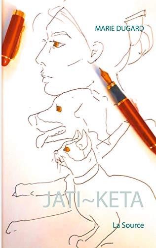 Jati~Keta: La Source (French Edition)