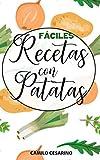 Fáciles Recetas con Patatas: Libro de recetas prácticas y esenciales en cualquier cocina
