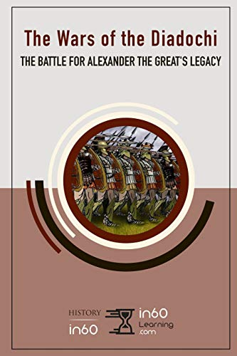 The Wars of the Diadochi: The Battle for Alexander the Great's Legacy