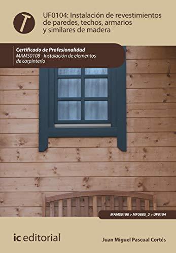 Instalación de revestimientos de paredes, techos, armarios y similares de madera. MAMS0108