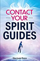 Contact Your Spirit Guides: How to Become a Medium, Connect with the Other Side, and Experience Divine Healing, Clarity, and Growth