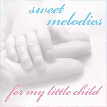 Sweet Melodies for My Little Child