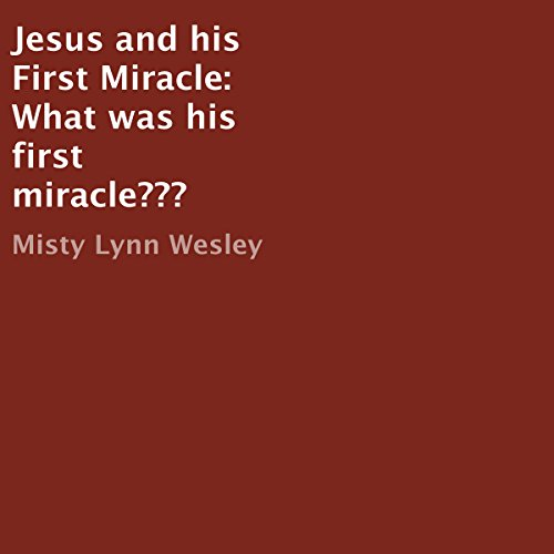 Jesus and His First Miracle: What Was His First Miracle??? audiobook cover art