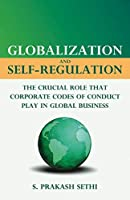 Globalization and Self-Regulation: The Crucial Role That Corporate Codes of Conduct Play in Global Business