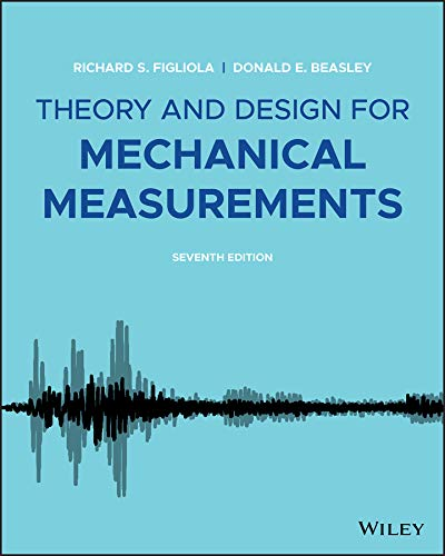 Compare Textbook Prices for Theory and Design for Mechanical Measurements 7 Edition ISBN 9781119723455 by Figliola, Richard S.,Beasley, Donald E.