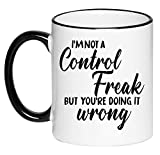 I'm Not A Control Freak But You're Doing it Wrong Funny Humorous Sarcastic Adult Coffee Cup, 11 Ounce Ceramic Mug