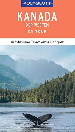 POLYGLOTT on tour Reiseführer Kanada – Der Westen: Individuelle Touren durch die Region