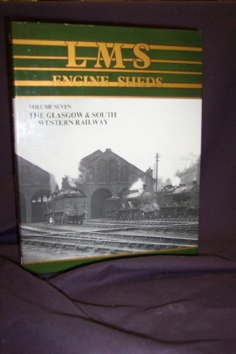 London, Midland and Scottish Railway Engine Sheds: Glasgow and South Western v. 7: Their History and Development