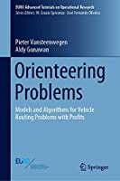 Orienteering Problems: Models and Algorithms for Vehicle Routing Problems with Profits (EURO Advanced Tutorials on Operational Research)