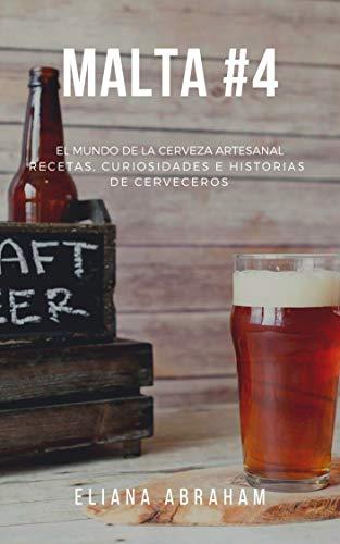 Malta #4 El mundo de la cerveza artesanal: Recetas, curiosidades e historias de cerveceros