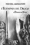 Il Dominio Dei Mondi: L'EGEMONIA DEL DRAGO