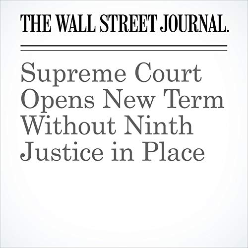 Supreme Court Opens New Term Without Ninth Justice in Place audiobook cover art