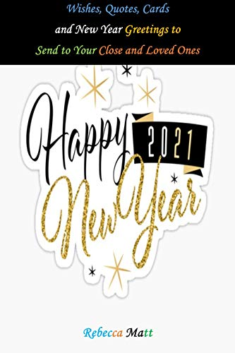 Happy New Year 2021: Wishes, Quotes, Cards and New Year Greetings to Send to Your Close and Loved Ones (English Edition)