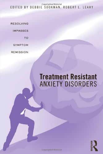 Treatment Resistant Anxiety Disorders: Resolving Impasses to Symptom Remission by Routledge (2009-09-14)