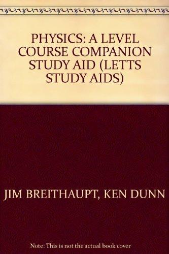 "Physics: ""A"" Level Course Companion Study Aid"