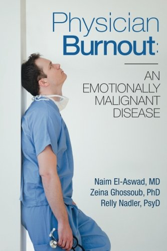 Compare Textbook Prices for Physician Burnout: An Emotionally Malignant Disease  ISBN 9781548404635 by El-Aswad MD, Naim,Ghossoub PhD, Zeina,Nadler PsyD, Relly